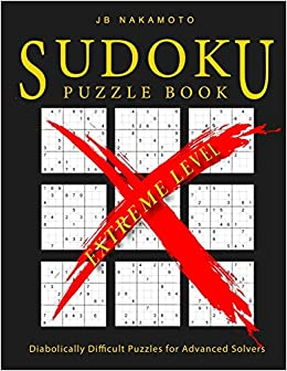 Sudoku Puzzle Book Extreme Level: Diabolically Difficult Puzzles for