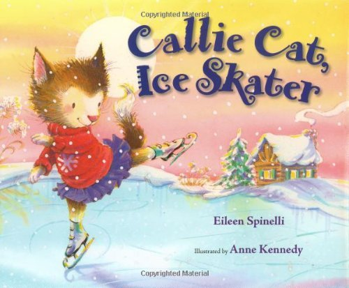 Callie Cat, Ice Skater by Eileen Spinelli (2007-01-01)