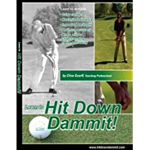 Hit Down Dammit! (The Key to Golf)
