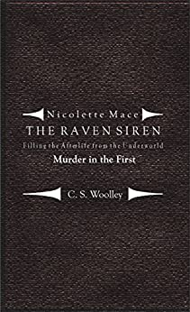 Filling the Afterlife from the Underworld: Murder in the First: Case files from the Raven Siren (Nicolette Mace: The Raven Siren Case Files Book 12) by [Woolley, C.S.]