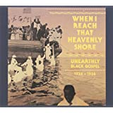 When I Reach That Heavenly Shore: Unearthly Black Gospel, 1926-1936 [3 CD]