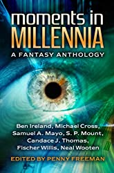 Moments in Millennia: A Fantasy Anthology