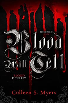 Blood Will Tell: The Blood is the Key (The Blood series Book 1) by [Myers, Colleen S.]