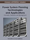 Power System Planning Technologies and Applications : Concepts, Solutions and Management, Elkarmi, Fawwaz and AbuShikhah, Nazih, 1466601736