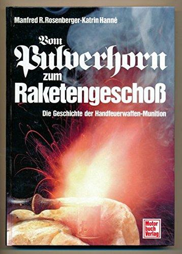 Vom Pulverhorn zum Raketengeschoss: Die Geschichte der Handfeuerwaffen-Munition Gebundenes Buch – Dezember 1996 Manfred R Rosenberger Katrin Hanné Motorbuch 3613015412