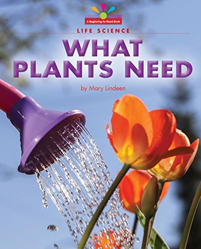 What Plants Need (Beginning-to-read, Read and Discover - Science)