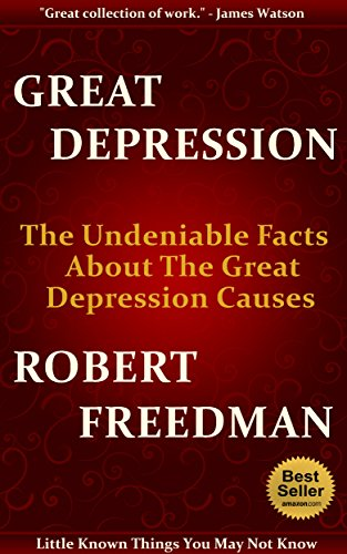 Great Depression: The Undeniable Facts about The Great Depression Causes