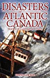 Disasters of Atlantic Canada, Vernon Oickle, 1894864158