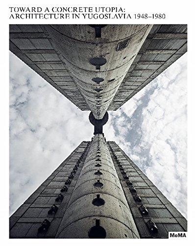Toward a Concrete Utopia: Architecture in Yugoslavia, 1948–1980