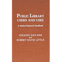 Public Library Users and Uses: A Market Research Handbook