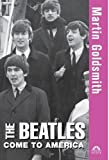 Front cover for the book The Beatles Come to America by Martin Goldsmith