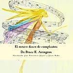El Octavo Deseo de Cumpleaños [The Eighth Birthday Wish] | Bruce E. Arrington