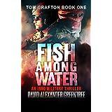 Fish Among Water: An Iraq Military Thriller (Tom Grafton Book 1)