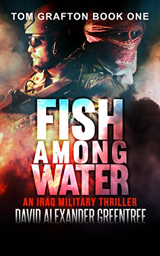 Fish Among Water: An Iraq Military Thriller. by David Alexander Greentree