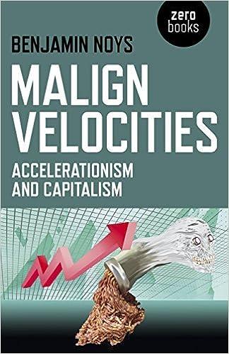By Benjamin Noys Malign Velocities: Accelerationism and Capitalism  (Reprint) [Paperback]: Amazon.co.uk: Benjamin Noys: 8601410712754: Books