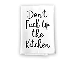 Honey Dew Gifts Dont Fuck Up The Kitchen Flour Sack Towel, 27 x 27 Inches, 100% Cotton, Highly Absorbent, Multi-Purpose Kitchen Dish Towel