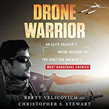 Drone Warrior: An Elite Soldier's Inside Account of the Hunt for America's Most Dangerous Enemies | Livre audio Auteur(s) : Brett Velicovich, Christopher S. Stewart Narrateur(s) : Brett Velicovich, Roger Wayne