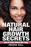 Natural Hair Growth Secrets: How To Grow Natural Hair Long