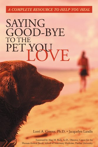 Saying Good-Bye to the Pet You Love: A Complete Resource to Help You Heal by New Harbinger Publications