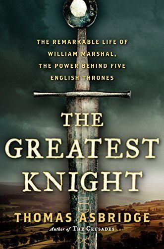 By Thomas Asbridge - The Greatest Knight: The Remarkable Life of William Marshal, the (2014-12-17) [Hardcover]