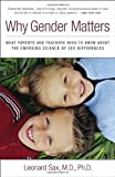 Why Gender Matters: What Parents and Teachers Need to Know about the Emerging Science of Sex Differences, Leonard Sax M.D. Ph.D., 0767916255