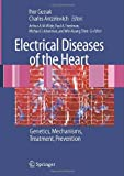 Electrical Diseases of the Heart : Genetics, Mechanisms, Treatment, Prevention, Gussak, Ihor and Antzelevitch, Charles, 1846288533