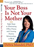 Your Boss Is Not Your Mother, Debra Mandel, 1932841164