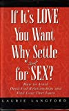 If It's Love You Want, Why Settle for (Just) Sex?, Laurie Langford, 0761503099