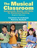 img - for By Carolynn A. Lindeman - The Musical Classroom: Backgrounds, Models, and Skills for Elementary Teaching: 8th (eigth) Edition book / textbook / text book