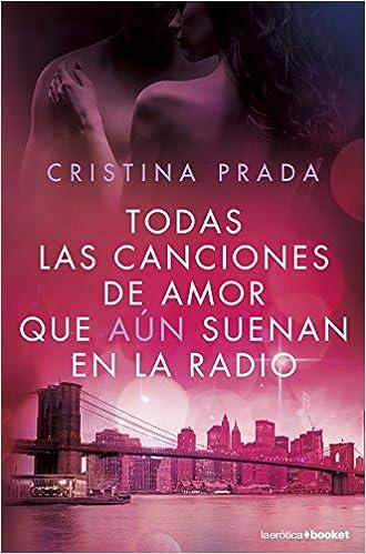 Todas las canciones de amor que aún suenan en la radio La Erótica: Amazon.es: Cristina Prada: Libros