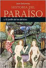 HISTORIA DEL PARAISO 1. EL JARDIN DE LAS DELICIAS TAURUS MINOR: Amazon.es: DELUMEAU,JEAN: Libros
