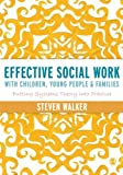 Effective Social Work with Children, Young People and Families : Putting Systems Theory into Practice, Walker, Steven D., 1446252256
