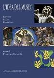 L' Idea Del Museo : Identita, Ruoli, Prospettive, , 8882655342