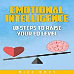 Emotional Intelligence: 10 Steps to Raise Your EQ Level | Mike Bray