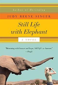 Still Life with Elephant: A Novel (A Still Life with Elephant Novel) by [Singer, Judy Reene]