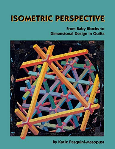 Isometric Perspective. From Baby Blocks to Dimensional Design In Quilts (Free Baby Quilt Designs)
