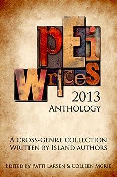 PEI Writes 2013 Anthology by [Larsen, Patti, Collee McKie]