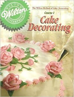 The Wilton Method of Cake Decorating Course 1 Cake