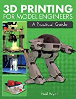 3D Printing for Model Engineers: A Practical Guide Front Cover