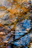 Releasing Philosophy, Thinking Art : A Phenomenological Study of Sylvia Plath's Poetry, Miller, Ellen, 1888570334