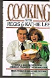 Cooking With Regis & Kathie Lee: Quick & Easy Recipes From America's Favorite TV Personalities by Regis Philbin (1993-02-01)