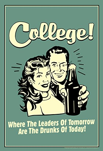 College! Where The Leaders of Tomorrow Are The Drunks of Today! Retro Funny Poster 12x18 - Funny Drinking Posters