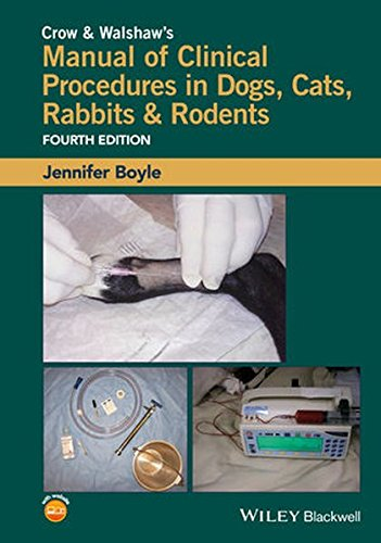 Crow and Walshaw's Manual of Clinical Procedures in Dogs, Cats, Rabbits and Rodents by Wiley-Blackwell