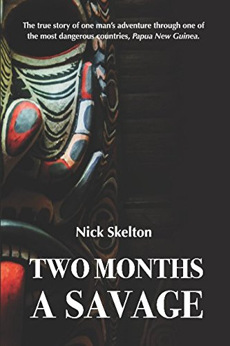 Two Months a Savage: A true story of adventure in Papua New Guinea.