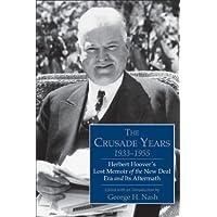 The Crusade Years, 1933–1955: Herbert Hoover's Lost Memoir of the New Deal Era and...