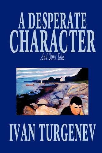 A Desperate Character and Other Stories by Ivan Turgenev, Fiction, Classics, Literary, Short Stories ebook