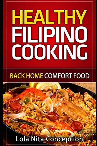 Healthy Filipino Cooking: Back Home Comfort Food by Lola Nita Concepcion