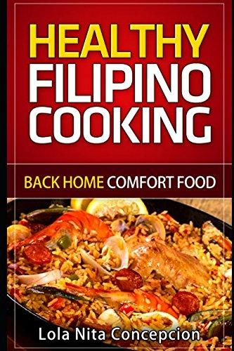 Healthy Filipino Cooking: Back Home Comfort Food by Lola Nita Concepcion