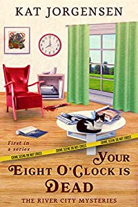 Your Eight O'Clock is Dead (The River City Mysteries Book 1)