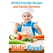 Kids' Food: 38 Kid-Friendly Recipes and Family Favorites